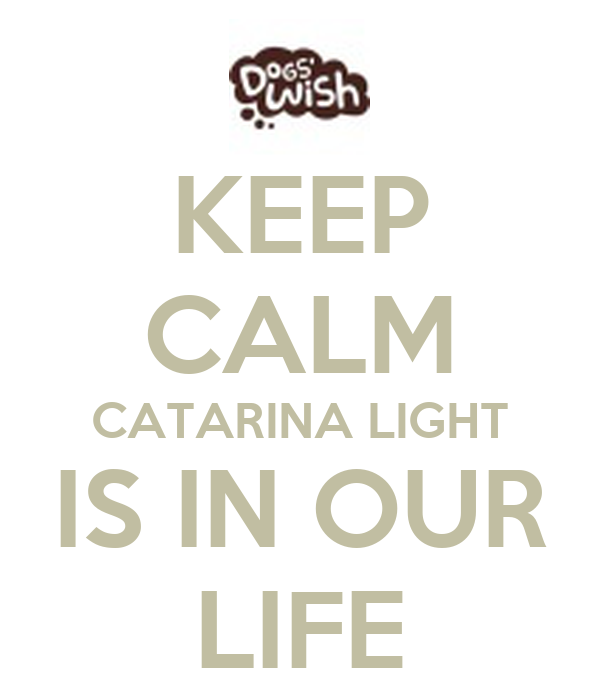 KEEP CALM CATARINA LIGHT IS IN OUR LIFE