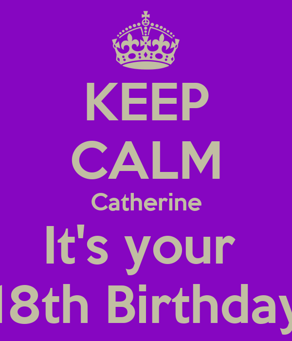 KEEP CALM Catherine It's your  18th Birthday