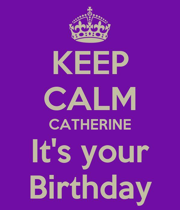 KEEP CALM CATHERINE It's your Birthday