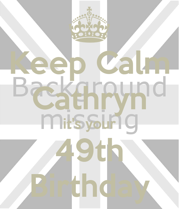 Keep Calm Cathryn it's your 49th Birthday