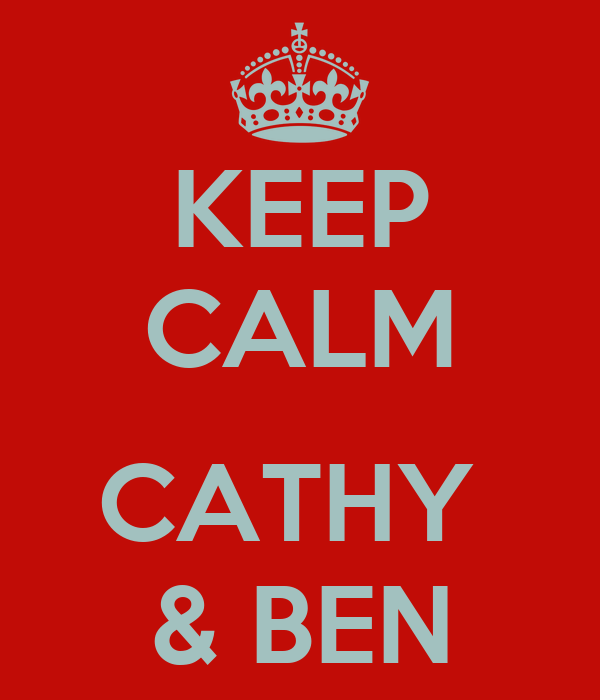 KEEP CALM  CATHY  & BEN