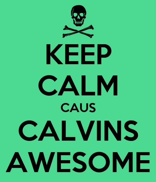 KEEP CALM CAUS CALVINS AWESOME
