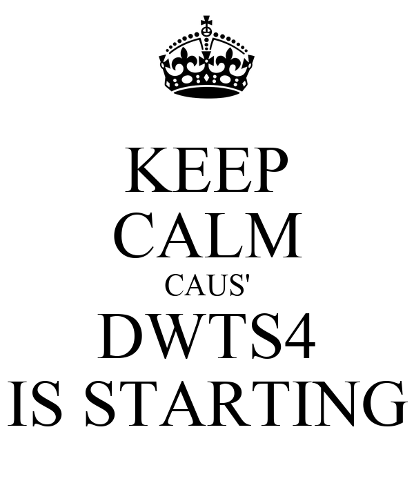 KEEP CALM CAUS' DWTS4 IS STARTING
