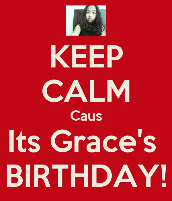 KEEP CALM Caus Its Grace's  BIRTHDAY!