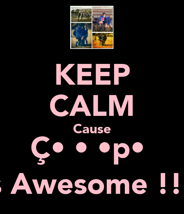 KEEP CALM Cause Ç•α•α•p•ƨ Is Awesome !!!
