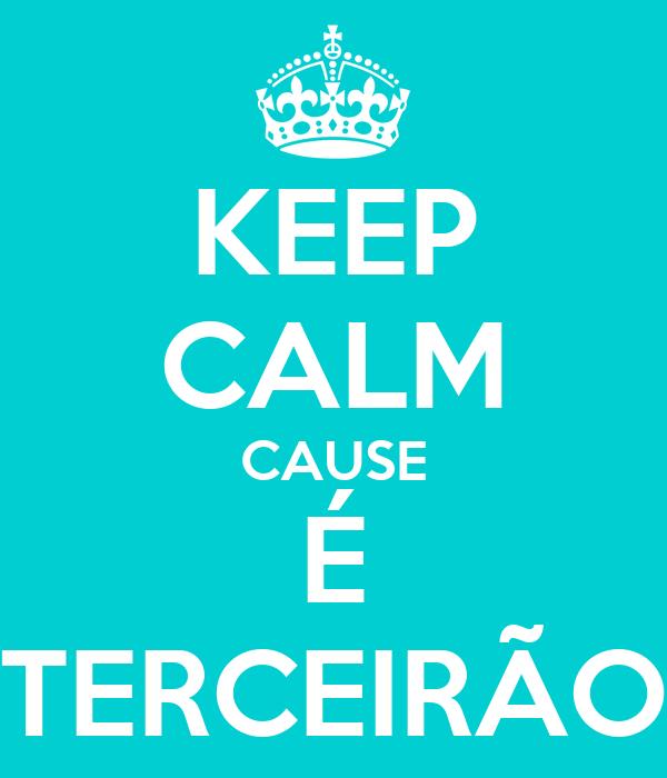 KEEP CALM CAUSE É TERCEIRÃO
