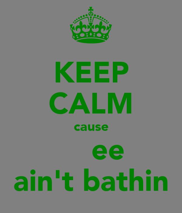 KEEP CALM cause ₪α₫ĵee ain't bathin