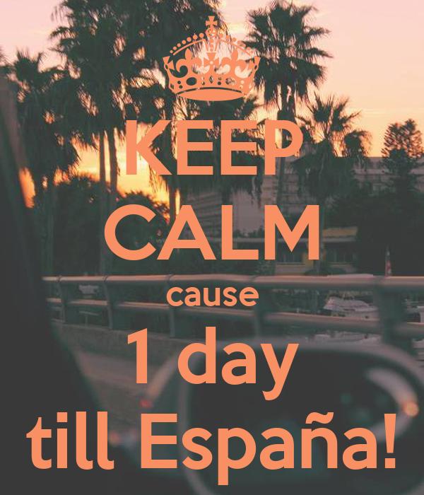 KEEP CALM cause 1 day till España!