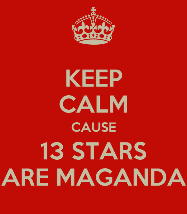 KEEP CALM CAUSE 13 STARS ARE MAGANDA