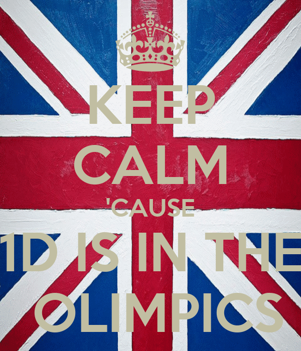 KEEP CALM 'CAUSE 1D IS IN THE  OLIMPICS