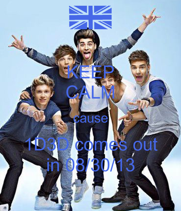 KEEP CALM cause 1D3D comes out in 08/30/13