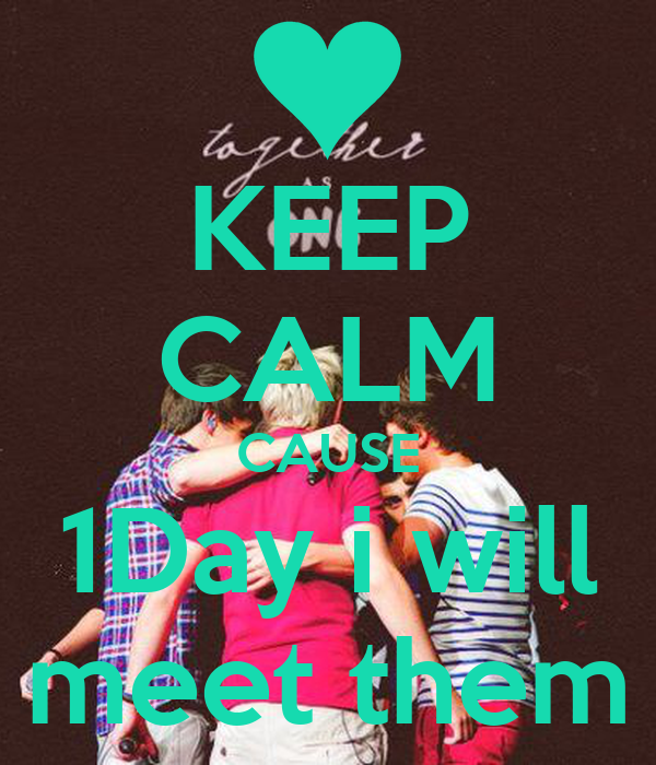 KEEP CALM CAUSE 1Day i will meet them