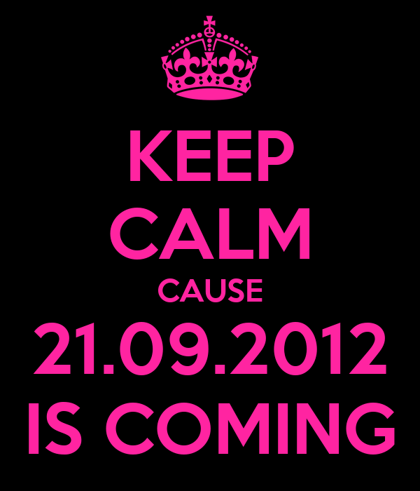 KEEP CALM CAUSE 21.09.2012 IS COMING
