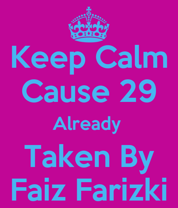 Keep Calm Cause 29 Already  Taken By Faiz Farizki