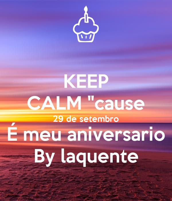 """KEEP CALM """"cause 29 de setembro É meu aniversario By laquente"""