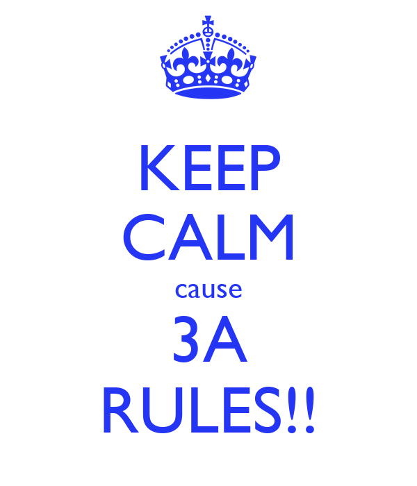 KEEP CALM cause 3A RULES!!