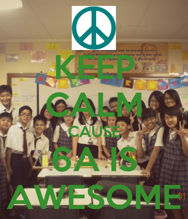 KEEP CALM CAUSE 6A IS AWESOME