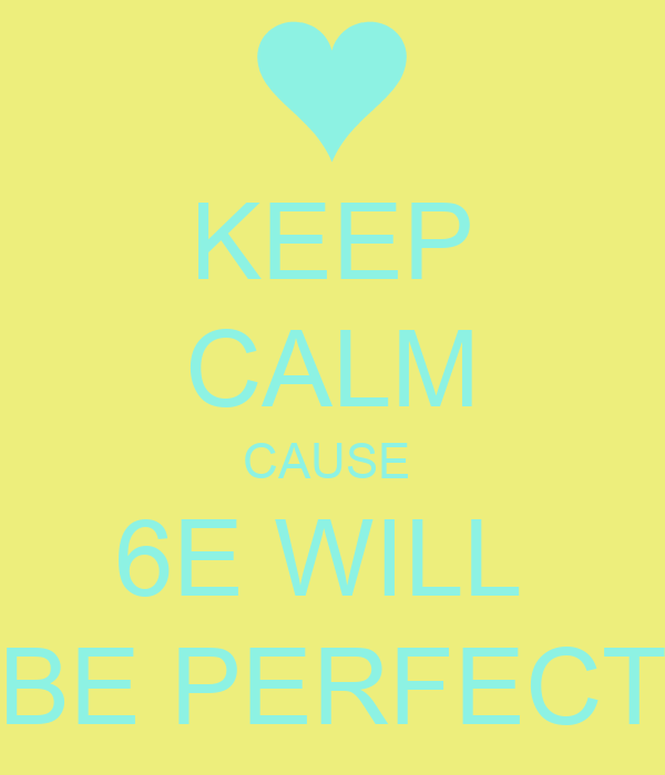KEEP CALM CAUSE  6E WILL  BE PERFECT