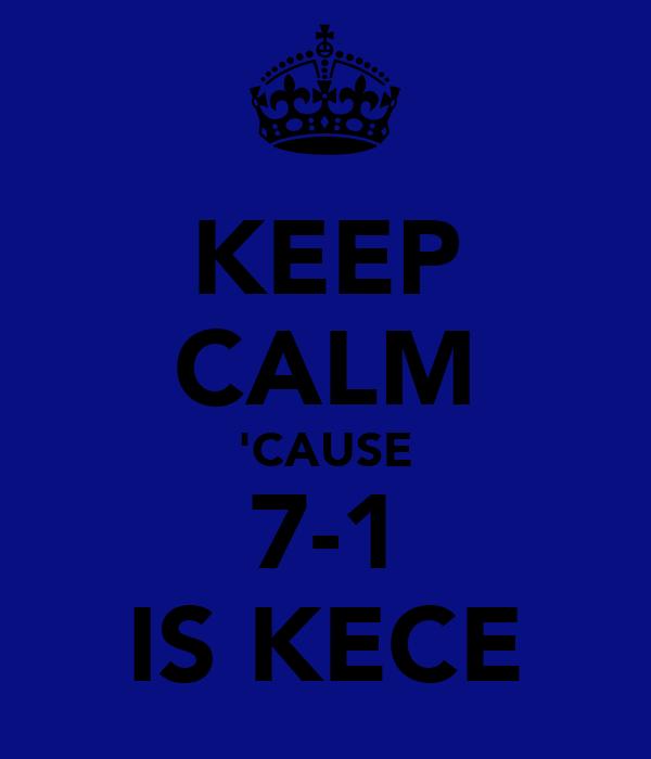 KEEP CALM 'CAUSE 7-1 IS KECE