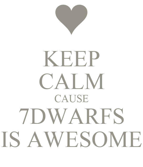 KEEP CALM CAUSE 7DWARFS IS AWESOME