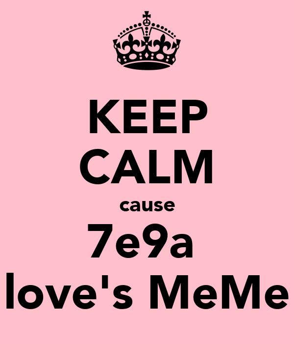 KEEP CALM cause 7e9a  love's MeMe