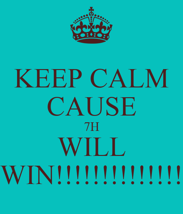 KEEP CALM CAUSE 7H WILL WIN!!!!!!!!!!!!!!