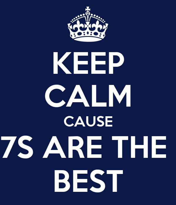 KEEP CALM CAUSE 7S ARE THE  BEST