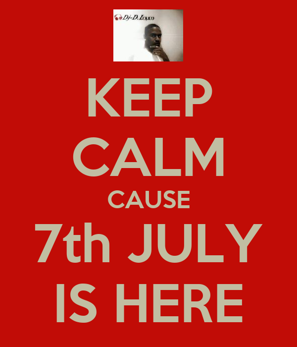 KEEP CALM CAUSE 7th JULY IS HERE