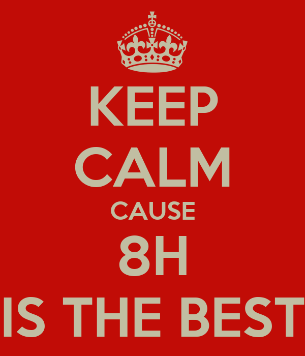 KEEP CALM CAUSE 8H IS THE BEST