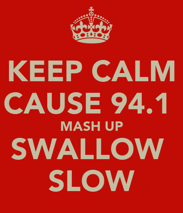 KEEP CALM CAUSE 94.1  MASH UP SWALLOW  SLOW