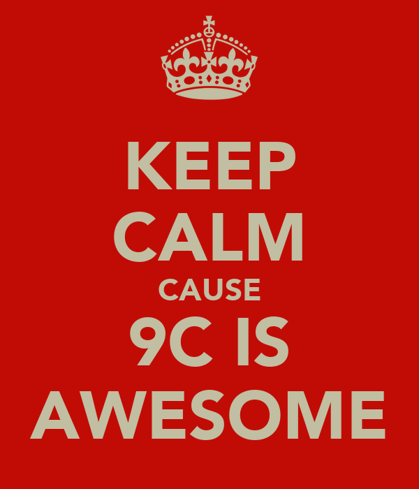 KEEP CALM CAUSE 9C IS AWESOME