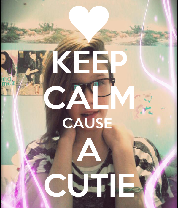KEEP CALM CAUSE  A CUTIE