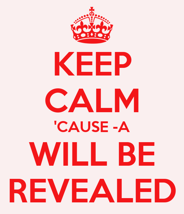 KEEP CALM 'CAUSE -A WILL BE REVEALED