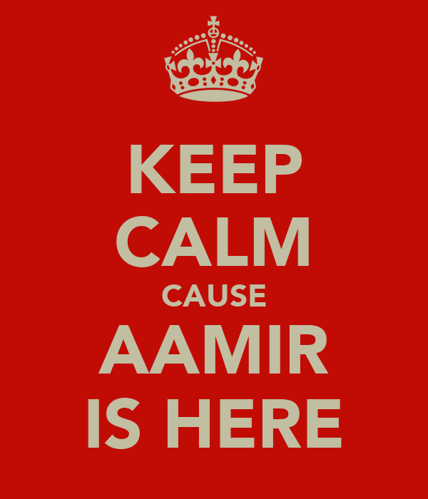 KEEP CALM CAUSE AAMIR IS HERE