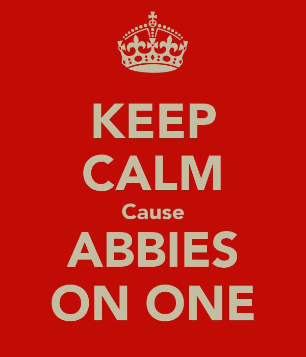 KEEP CALM Cause ABBIES ON ONE