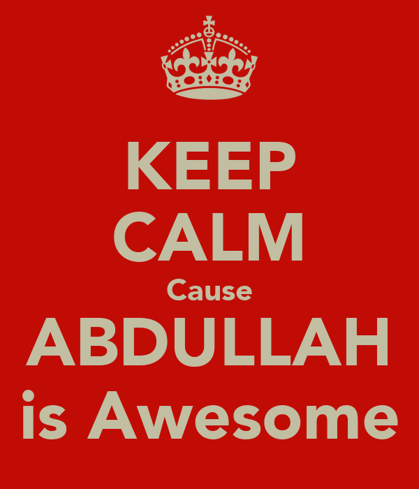 KEEP CALM Cause ABDULLAH is Awesome