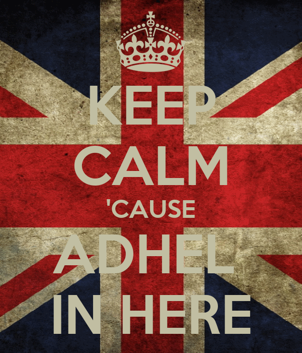 KEEP CALM 'CAUSE ADHEL  IN HERE