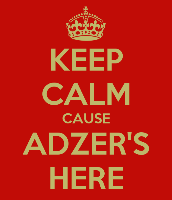 KEEP CALM CAUSE ADZER'S HERE