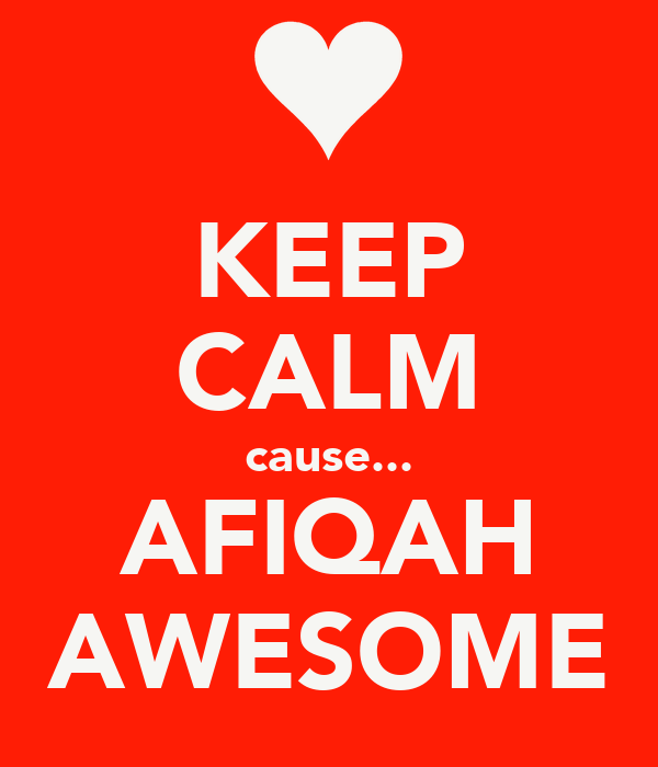 KEEP CALM cause... AFIQAH AWESOME