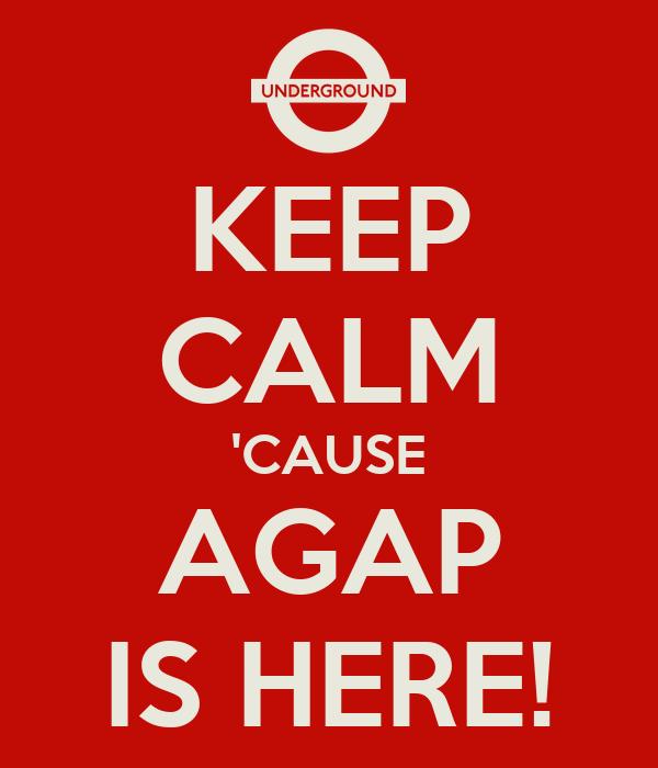 KEEP CALM 'CAUSE AGAP IS HERE!