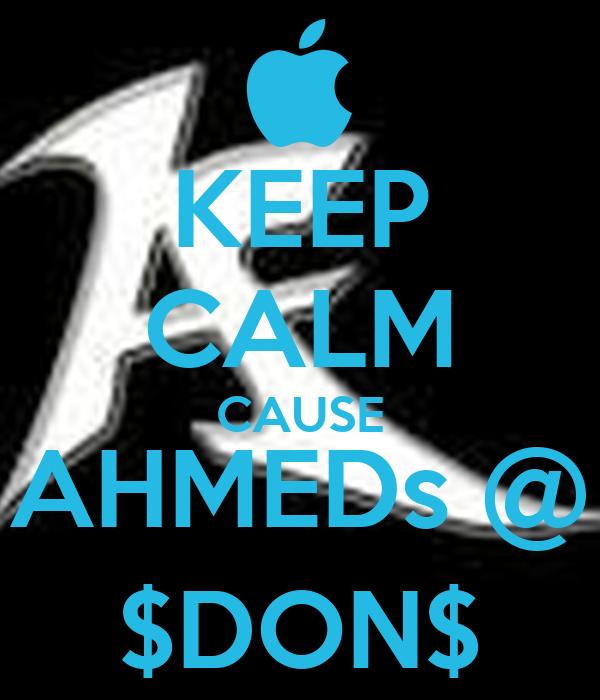 KEEP CALM CAUSE AHMEDs @ $DON$