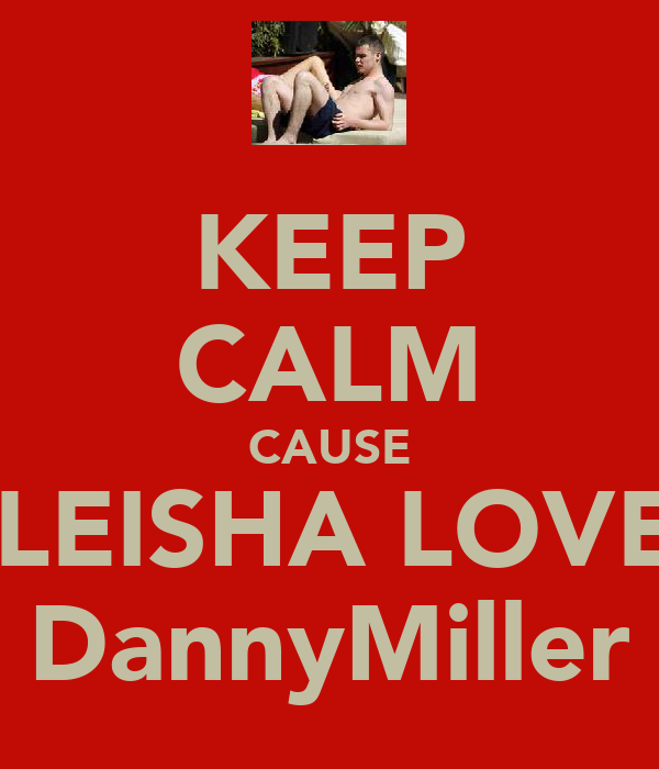 KEEP CALM CAUSE ALEISHA LOVES DannyMiller