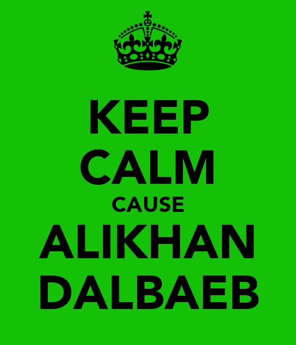 KEEP CALM CAUSE ALIKHAN DALBAEB