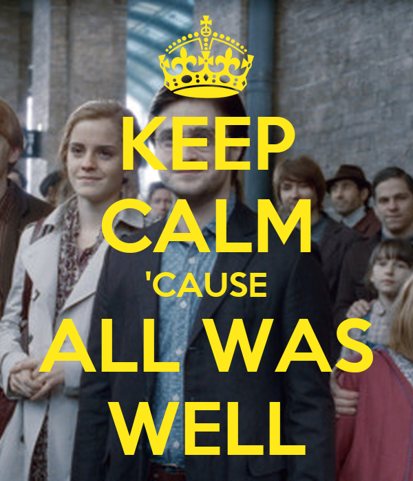 KEEP CALM 'CAUSE ALL WAS WELL