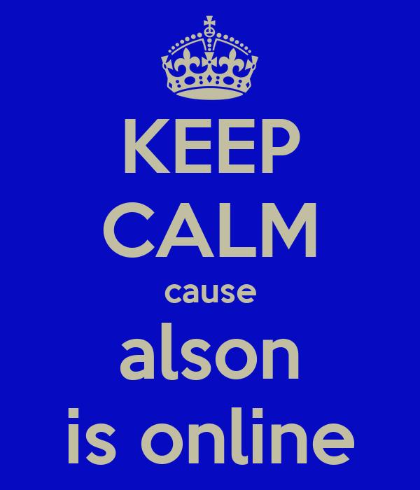 KEEP CALM cause alson is online