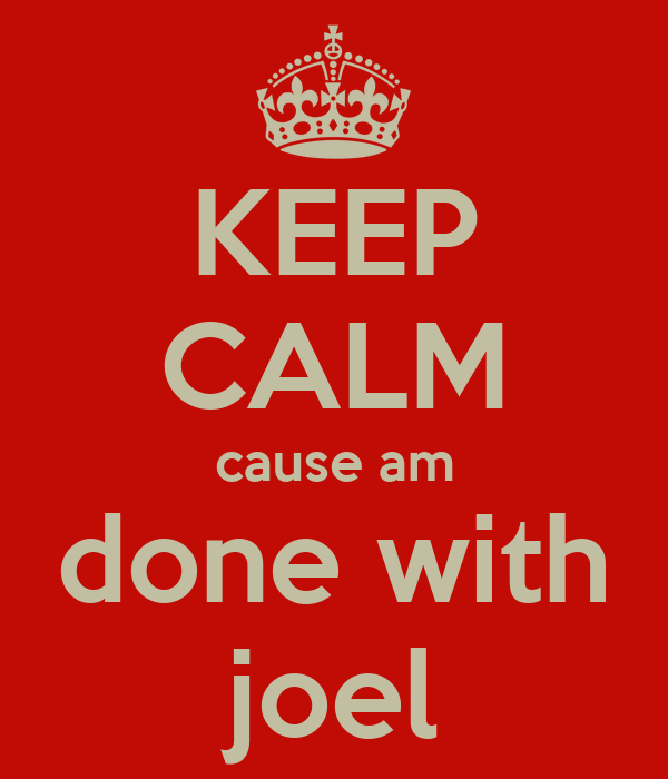 KEEP CALM cause am done with joel