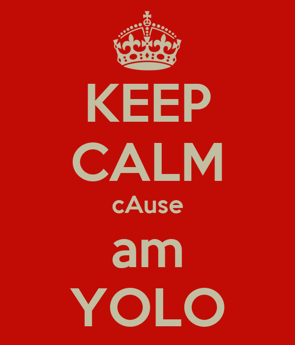 KEEP CALM cAuse am YOLO