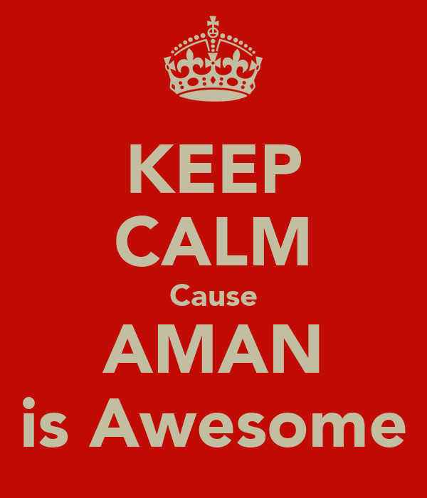 KEEP CALM Cause AMAN is Awesome