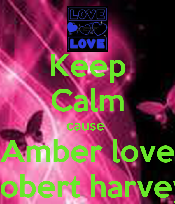 Keep Calm cause  Amber love robert harvey