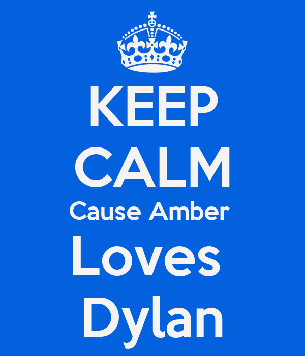 KEEP CALM Cause Amber  Loves  Dylan